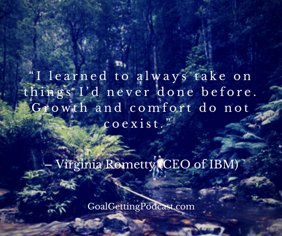 I learned to always take on things I'd never done before. Growth and comfort do not coexist. - Virginia Rometty (CEO of IBM)